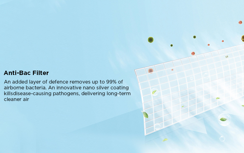 Anti-Bac Filter - An added layer of defence removes up to 99% of airborne bacteria. An innovative nano silver coating kills disease-causing pathogens, delivering long-term cleaner air